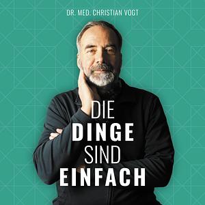 Dr. Christian Vogt | Die Dinge sind einfach Cover