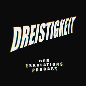 Dreistigkeit - der Eskalationspodcast Cover