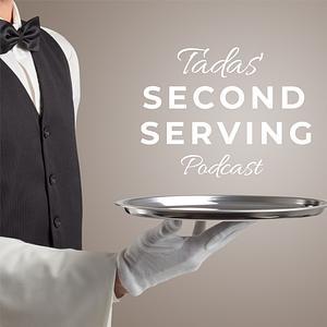 Tadas' Second Serving Podcast