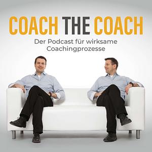 Coach the Coach - der Podcast für wirksame Coachingprozesse Cover