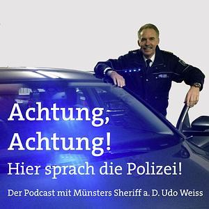 Achtung, Achtung! Hier sprach die Polizei - Der Podcast mit Münsters Sheriff a. D. Udo Weiss Cover