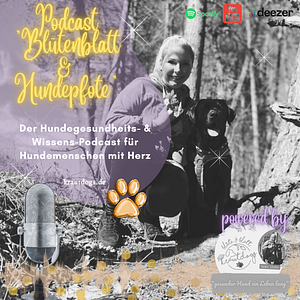 Blütenblatt & Hundepfote | der Hundegesundheits Podcast | by Blüte & Blatt Cover